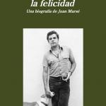 La Biblioteca El Carmel – Juan Marsé recomana: Mientras llega la felicidad, de Josep María Cuenca
