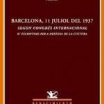 Barcelona, 11 juliol del 1937: Segon Congrés Internacional d'Escriptors per a la defensa de la cultura