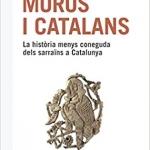 La BAB recomana… Moros i catalans. La història menys coneguda dels sarraïns a Catalunya