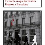 La Biblioteca El Carmel-Juan Marsé recomana…. La noche en que los Beatles llegaron a Barcelona