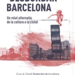La Biblioteca El Carmel-Juan Marsé recomana…Desbordar Barcelona. Un relat alternatiu de la cultura a la ciutat