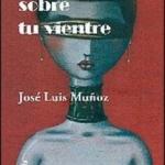 La Biblioteca El Carmel – Juan Marsé recomana: Te arrastrarás sobre tu vientre, de José Luis Muñoz