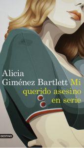 portada_mi-querido-asesino-en-serie_alicia-gimenez-bartlett_201707051725